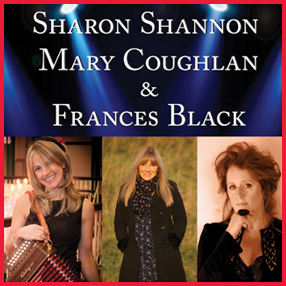Sharon Shannon, Frances Black and Mary Coughlan unite for a unique show bringing together their collective talents.  Thursday 17th February 2022